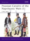Prussian Cavalry of the Napoleonic Wars (1) 1792-1807 - Peter Hofschröer, Bryan Fosten