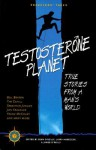 Testosterone Planet: True Stories from a Man's World - Sean Joseph O'Reilly, Larry Habegger, James O'Reilly