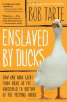 Enslaved by Ducks - Bob Tarte