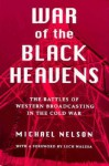 War of the Black Heavens: The Battles of Western Broadcasting in the Cold War - Michael Nelson