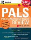 PALS (Pediatric Advanced Life Support) Review: Pearls of Wisdom, Third Edition - Guy H. Haskell, Marianne Gausche-Hill