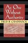 As One Without Authority: Fourth Edition Revised and with New Sermons - Fred B. Craddock