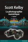 La photographie numérique (Zoom sur) (French Edition) - Scott Kelby