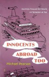 Innocents Abroad Too: Journeys Around the World on Semester at Sea - Michael Pearson