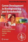 Career Development in Bioengineering and Biotechnology (Series in Biomedical Engineering) - Guruprasad Madhavan, Barbara Oakley, Luis Kun, B. Alberts, Robert Langer