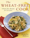 The Wheat-Free Cook: Gluten-Free Recipes for Everyone - Jacqueline Mallorca