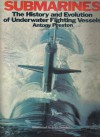 Submarines: The History And Evolution Of Underwater Fighting Vessels - Antony Preston