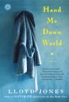 Hand Me Down World: A Novel - Lloyd Jones