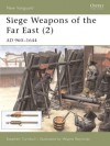 Siege Weapons of the Far East (2): AD 960-1644 - Stephen Turnbull