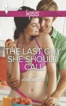 The Last Guy She Should Call (Harlequin Kiss) - Joss Wood