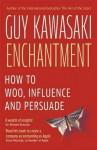 Enchantment: The Art of Changing Hearts, Minds and Actions - Guy Kawasaki