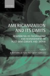 Americanization and Its Limits: Reworking Us Technology and Management in Post-War Europe and Japan - Jonathan Zeitlin
