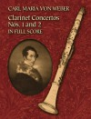 Clarinet Concertos Nos. 1 and 2 in Full Score - Carl Maria von Weber