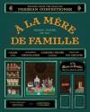 A la Mere de Famille: Recipes from the Beloved Parisian Confectioner - Julien Merceron, Julie Serre, Sophie Pechaud, Jean Cazals