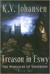 Treason in Eswy - K.V. Johansen