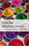 Does the Elephant Dance? Contemporary Indian Foreign Policy - David M. Malone