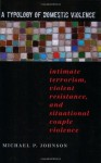 A Typology of Domestic Violence (Northeastern Series on Gender, Crime, and Law) - Michael P. Johnson