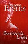 Bevrijdende liefde - Francine Rivers, Nellie Keukelaar-van Rijsbergen