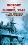 Victory in Europe, 1945: The Last Offensive of World War II - Charles B. MacDonald