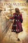 While We're Far Apart - Lynn Austin