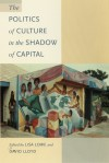 The Politics of Culture in the Shadow of Capital - Lisa Lowe, David Lloyd