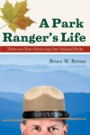 A Park Ranger's Life: Thirty-two Years Protecting Our National Parks - Bruce W. Bytnar