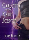 Carlotta and the Krius Scepter (Carlotta Series) - John Booth