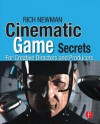 Cinematic Game Secrets for Creative Directors and Producers: Inspired Techniques from Industry Legends - Rich Newman