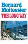 The Long Way - Bernard Moitessier, William Rodarmor