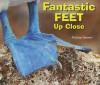 Fantastic Feet Up Close - Melissa Stewart