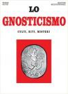 Lo Gnosticismo. Culti, riti, misteri - Serge Hutin, Gianfranco de Turris, Pasquale Faccia, Ezio Albrile