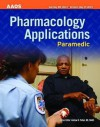 Paramedic: Pharmacology Applications - American Academy of Orthopedic Surgeons, Bob Elling, Mikel A. Rothenberg, Kirsten M. Elling
