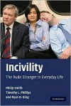 Incivility: The Rude Stranger in Everyday Life - Philip Smith, Timothy L. Phillips, Ryan D. King