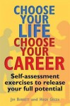 Choose Your Life, Choose Your Career: Self-Assessment Exercises to Release Your Full Potential. Jim Barrett and Hugh Green - James Barrett