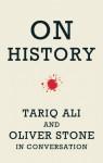 On History: Tariq Ali and Oliver Stone in Conversation - Oliver Stone, Tariq Ali