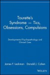 Tourette's Syndrome Tics, Obsessions, Compulsions: Developmental Psychopathology and Clinical Care - James F. Leckman, Donald J. Cohen