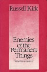 Enemies of the Permanent Things: Observations of Abnormity in Literature and Politics - Russell Kirk