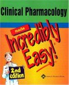 Clinical Pharmacology Made Incredibly Easy! (Incredibly Easy! Series®) - Lippincott Williams & Wilkins, Springhouse