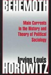 Behemoth: Main Currents in the History and Theory of Political Sociology - Irving Louis Horowitz