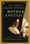 The Prayers and Personal Devotions of Mother Angelica - Raymond Arroyo