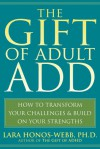 The Gift of Adult Add: How to Transform Your Challenges & Build on Your Strengths (Easyread Large Edition) - Lara Honos-Webb, Lara Honos-Webb Ph. D.