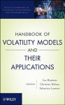 Handbook of Volatility Models and Their Applications (Wiley Handbooks in Financial Engineering and Econometrics) - Luc Bauwens, Christian M. Hafner, Sébastien Laurent