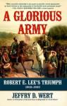A Glorious Army: Robert E. Lee's Triumph, 1862-1863 - Jeffry D. Wert