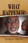 What Happened? - Charles Collins