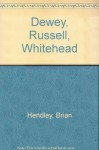 Dewey, Russell, Whitehead: Philosophers as Educators - Brian Patrick Hendley, Robert S. Brumbaugh, George Kimball Plochmann