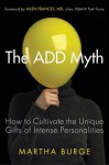 The Add Myth: How to Cultivate the Unique Gifts of Intense Personalities - Martha Burge