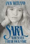 Sara, Whenever I Hear Your Name - Jack Weyland