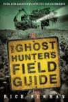 The Ghost Hunter's Field Guide: Over 1000 Haunted Places You Can Experience - Rich Newman