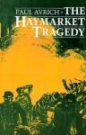 The Haymarket Tragedy - Paul Avrich