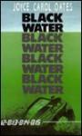 Black Water - Joyce Carol Oates